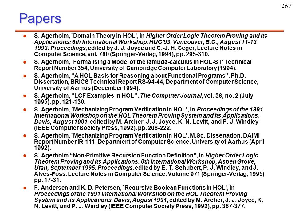 267Papers S. Agerholm, `Domain Theory in HOL', in Higher Order Logic Theorem Proving and its Applications: 6th International Workshop, HUG'93, Vancouv