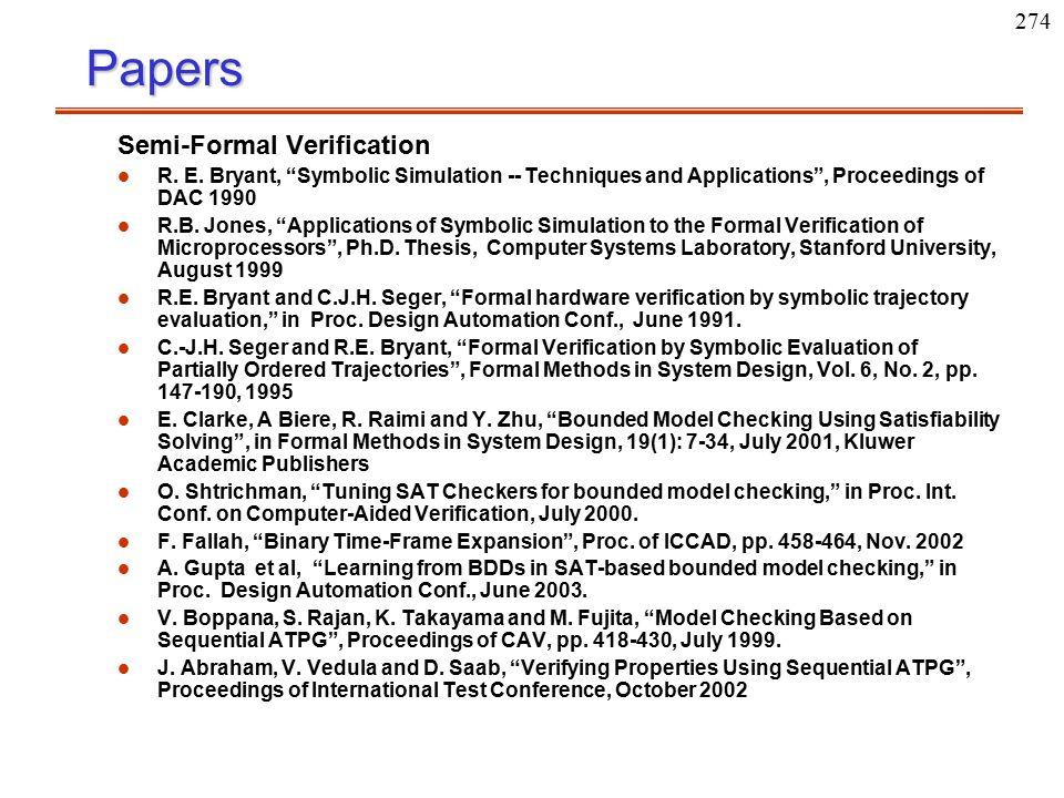 "274Papers Semi-Formal Verification l l R. E. Bryant, ""Symbolic Simulation -- Techniques and Applications"", Proceedings of DAC 1990 l l R.B. Jones, ""Ap"