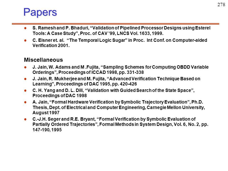 "278Papers l l S. Ramesh and P. Bhaduri, ""Validation of Pipelined Processor Designs using Esterel Tools: A Case Study"", Proc. of CAV '99, LNCS Vol. 163"