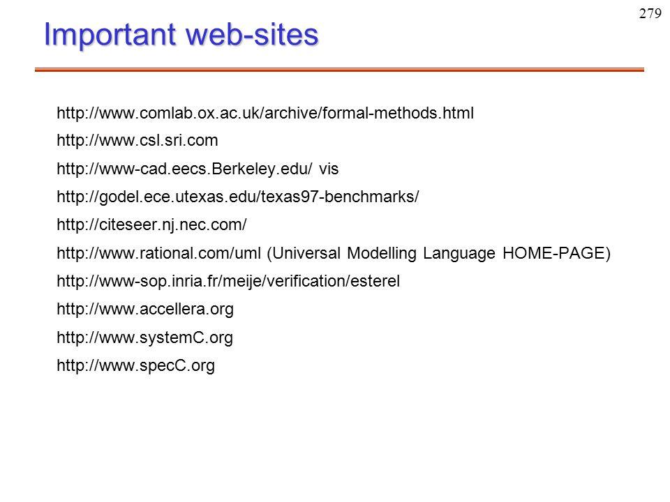 279 Important web-sites http://www.comlab.ox.ac.uk/archive/formal-methods.html http://www.csl.sri.com http://www-cad.eecs.Berkeley.edu/ vis http://god