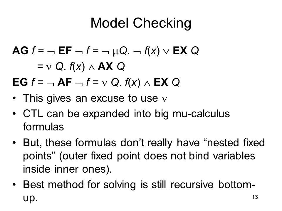 Model Checking AG f =  EF  f =   Q.  f(x)  EX Q = Q.