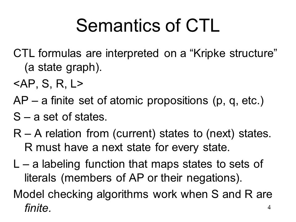 4 Semantics of CTL CTL formulas are interpreted on a Kripke structure (a state graph).