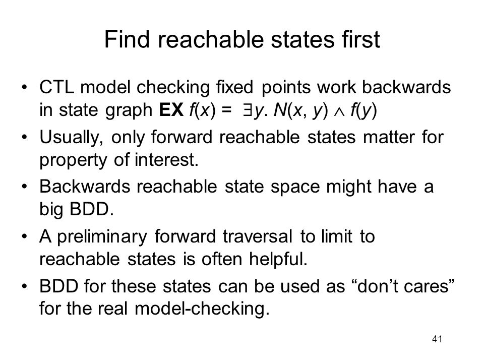 Find reachable states first CTL model checking fixed points work backwards in state graph EX f(x) =  y.