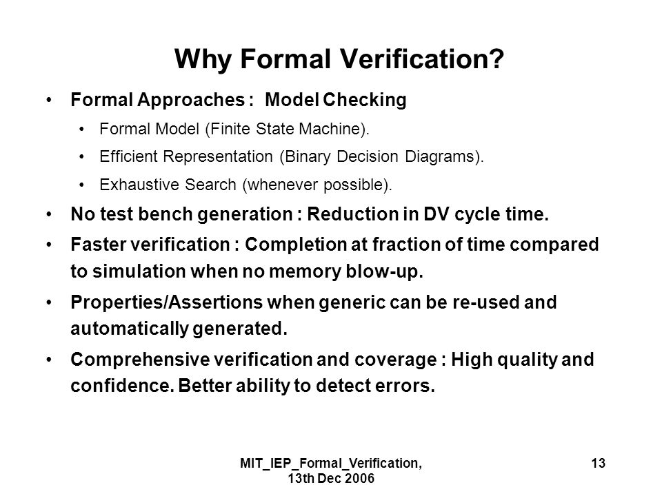 MIT_IEP_Formal_Verification, 13th Dec 2006 13 Why Formal Verification.