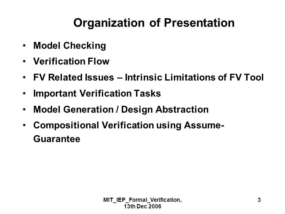 MIT_IEP_Formal_Verification, 13th Dec 2006 64 Verification Model Generation Implementation Model Transformation For example, Multiple Clock Design  Single Clock Design.