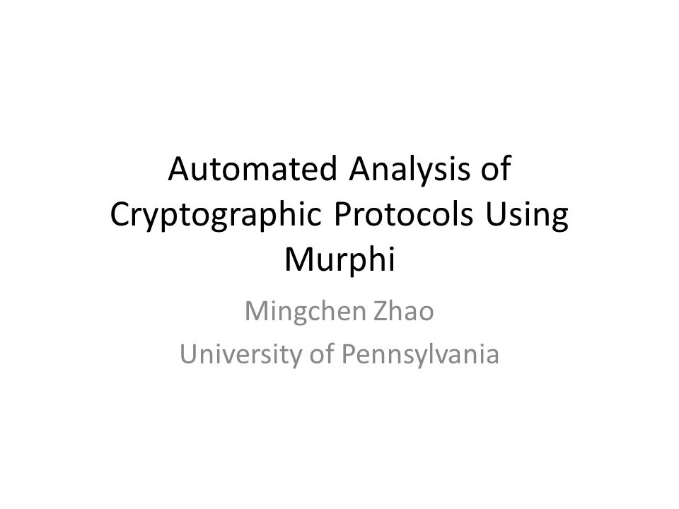 Outline Background – Model checking – Authentication protocol Outline of methodology Needham-Schroeder public-key protocol (with bug) Demo of Murphi Needham-Schroeder public-key protocol (with Lowe's fix) Demo of Murphi Comparison between Model checking and Inductive Method
