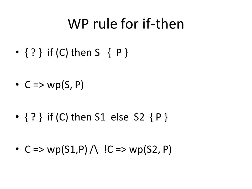 WP rule for if-then { . } if (C) then S { P } C => wp(S, P) { .