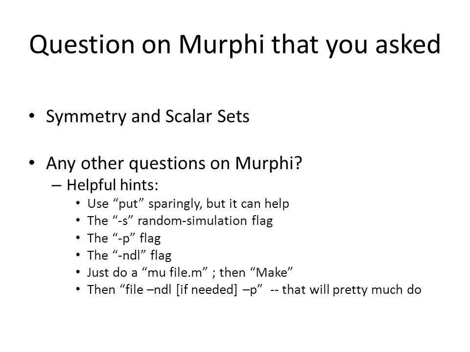 Question on Murphi that you asked Symmetry and Scalar Sets Any other questions on Murphi.