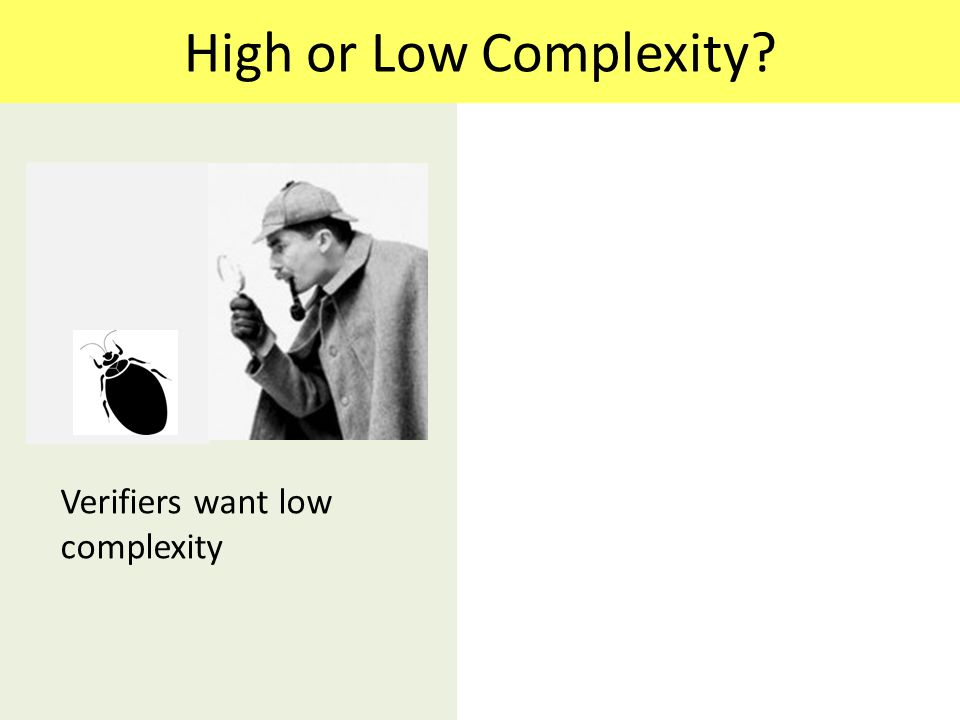 High or Low Complexity? Verifiers want low complexity