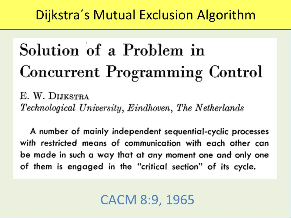 Dijkstra´s Mutual Exclusion Algorithm CC CACM 8:9, 1965