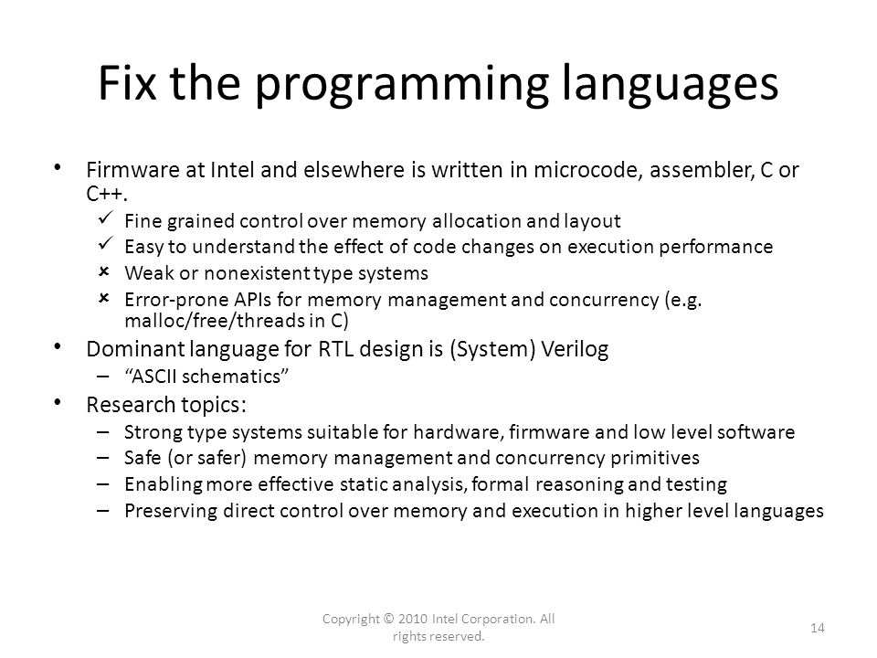 Fix the programming languages Firmware at Intel and elsewhere is written in microcode, assembler, C or C++. Fine grained control over memory allocatio