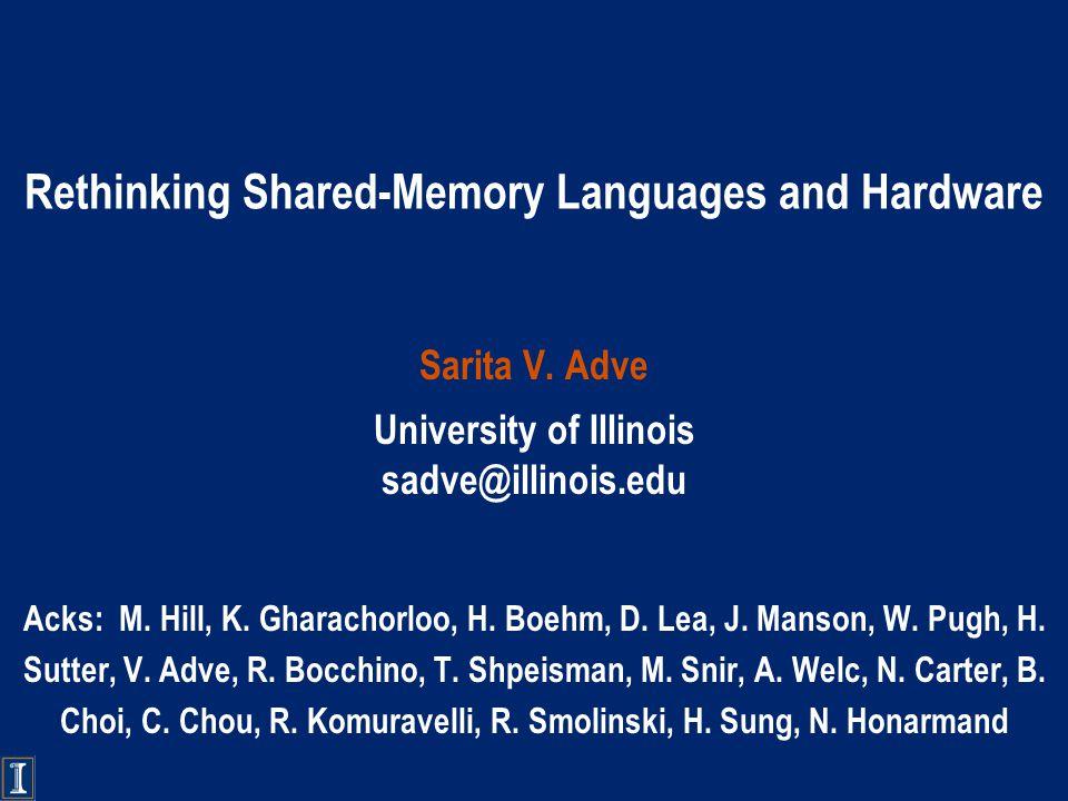Rethinking Shared-Memory Languages and Hardware Sarita V.