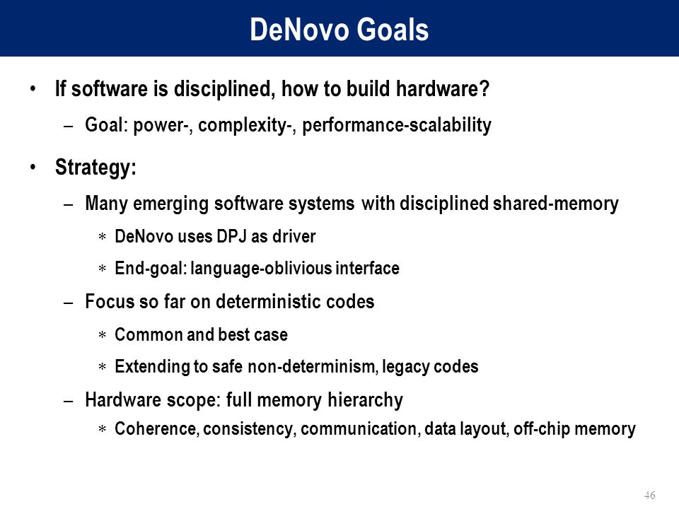 DeNovo Goals If software is disciplined, how to build hardware.