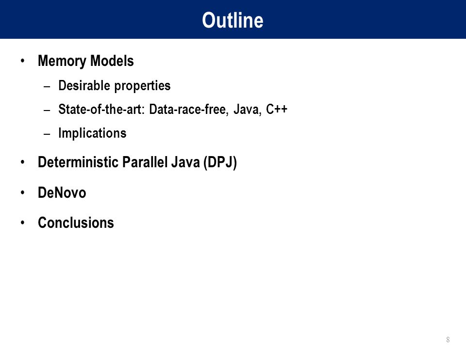 Outline Memory Models – Desirable properties – State-of-the-art: Data-race-free, Java, C++ – Implications Deterministic Parallel Java (DPJ) DeNovo Conclusions 8