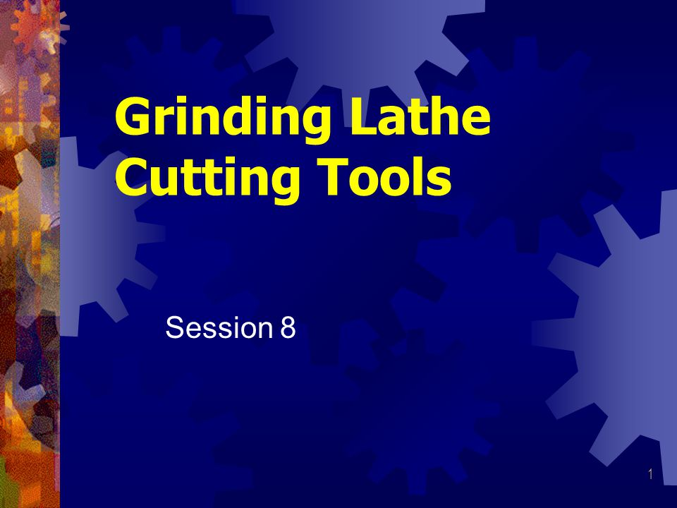 1 Grinding Lathe Cutting Tools Session 8