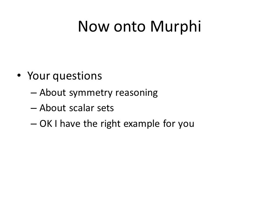 Now onto Murphi Your questions – About symmetry reasoning – About scalar sets – OK I have the right example for you