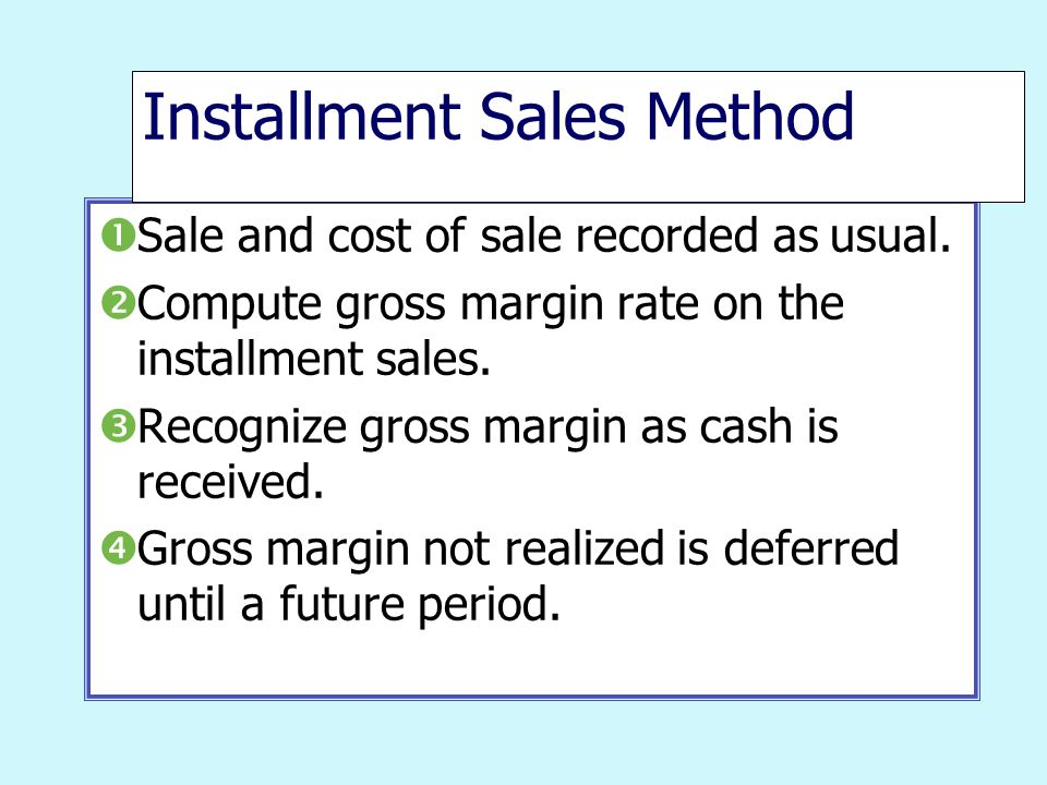  Sale and cost of sale recorded as usual.  Compute gross margin rate on the installment sales.