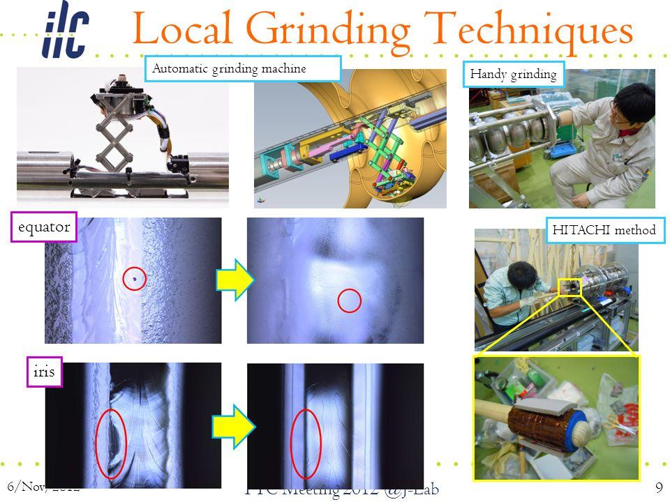 Local Grinding Techniques 6/Nov/2012 TTC Meeting 2012 @J-Lab 9 equator iris HITACHI method Automatic grinding machine Handy grinding