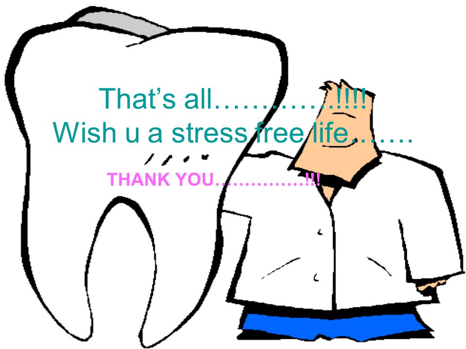 That's all………….!!!! Wish u a stress free life……. THANK YOU……………!!!