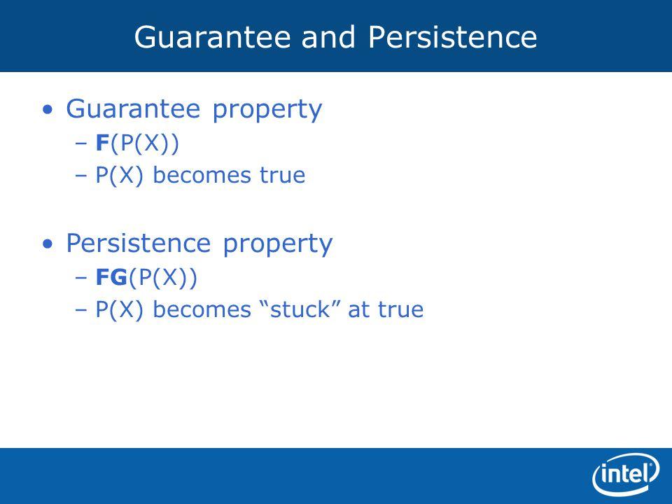 "Guarantee and Persistence Guarantee property –F(P(X)) –P(X) becomes true Persistence property –FG(P(X)) –P(X) becomes ""stuck"" at true"