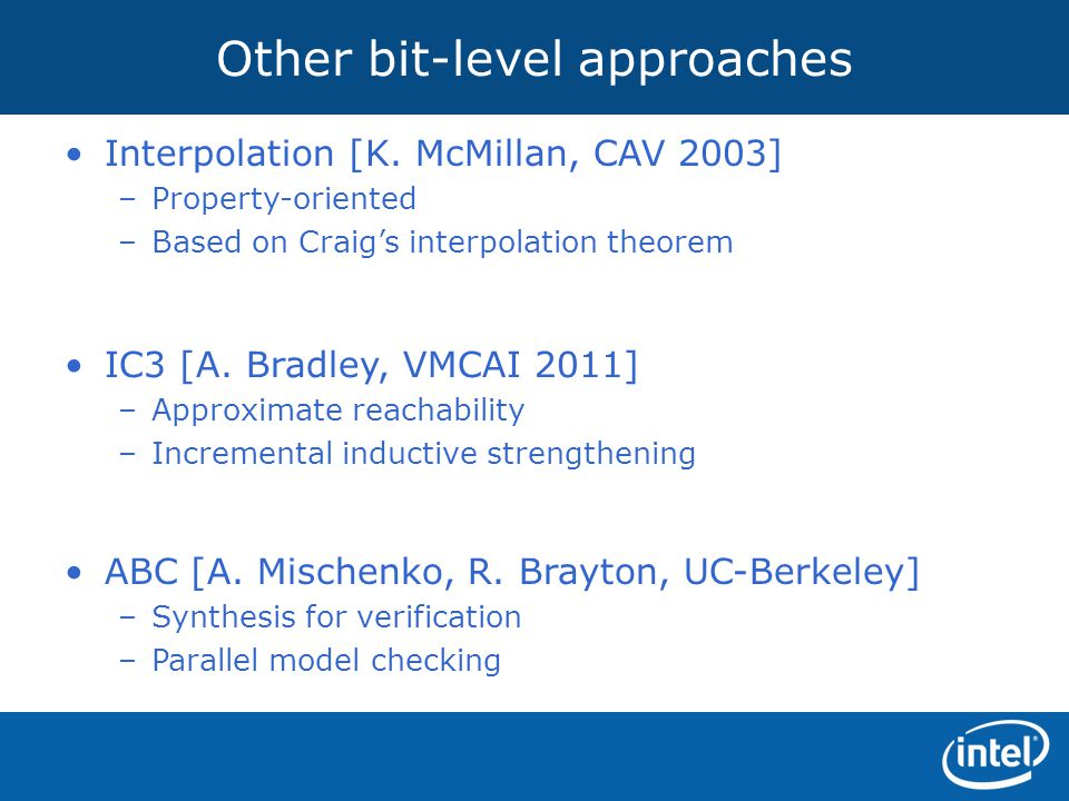 Other bit-level approaches Interpolation [K. McMillan, CAV 2003] –Property-oriented –Based on Craig's interpolation theorem IC3 [A. Bradley, VMCAI 201