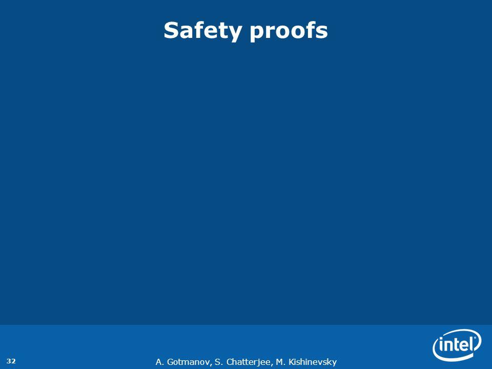 A. Gotmanov, S. Chatterjee, M. Kishinevsky 32 Safety proofs