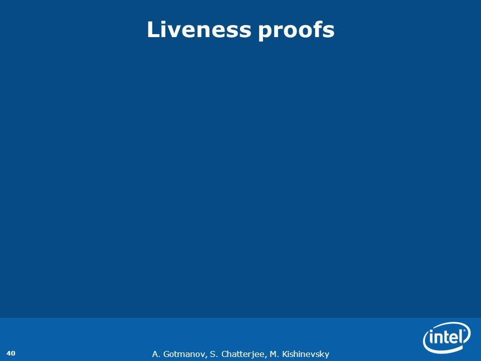 A. Gotmanov, S. Chatterjee, M. Kishinevsky 40 Liveness proofs