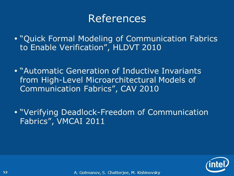 "A. Gotmanov, S. Chatterjee, M. Kishinevsky 52 References  ""Quick Formal Modeling of Communication Fabrics to Enable Verification"", HLDVT 2010  ""Auto"