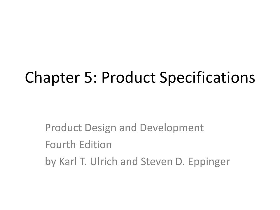 Chapter 5: Product Specifications Product Design and Development Fourth Edition by Karl T.