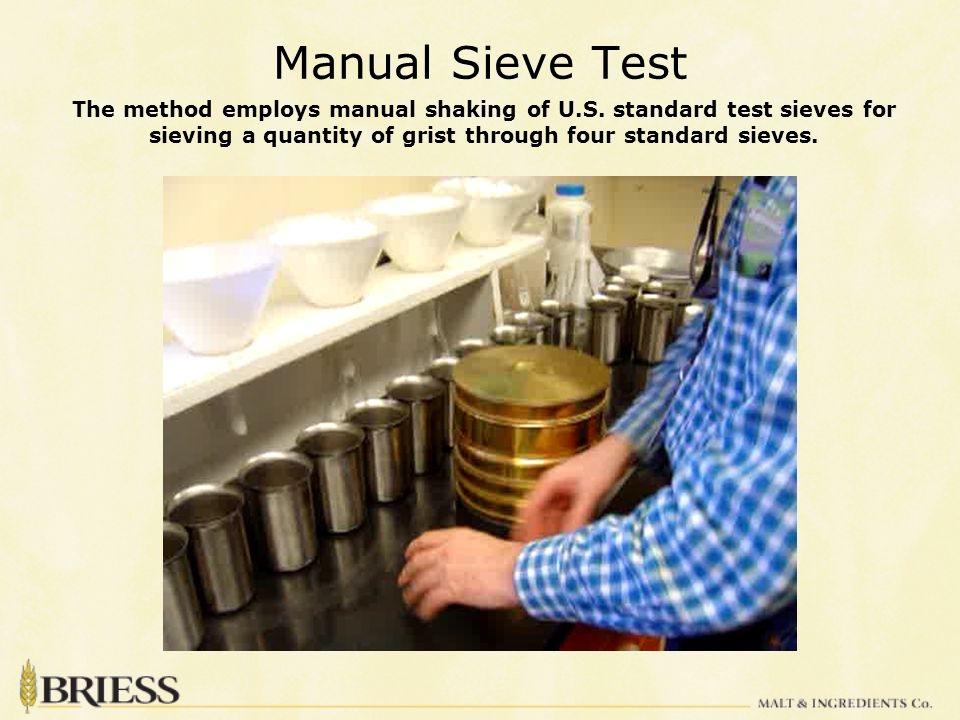 Manual Sieve Test The method employs manual shaking of U.S.