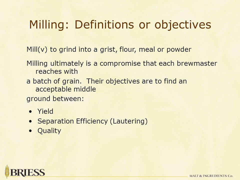 Milling: Making the most of your Grist Grain Type/Assortment Mill settings Grind Profile Brewhouse Performance
