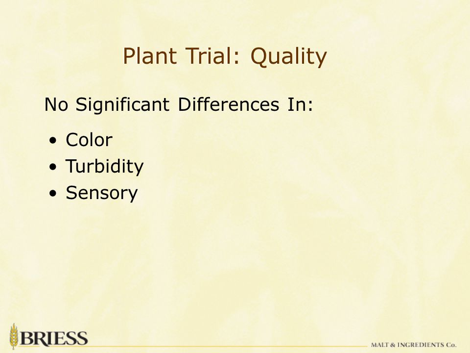 Plant Trial: Quality No Significant Differences In: Color Turbidity Sensory