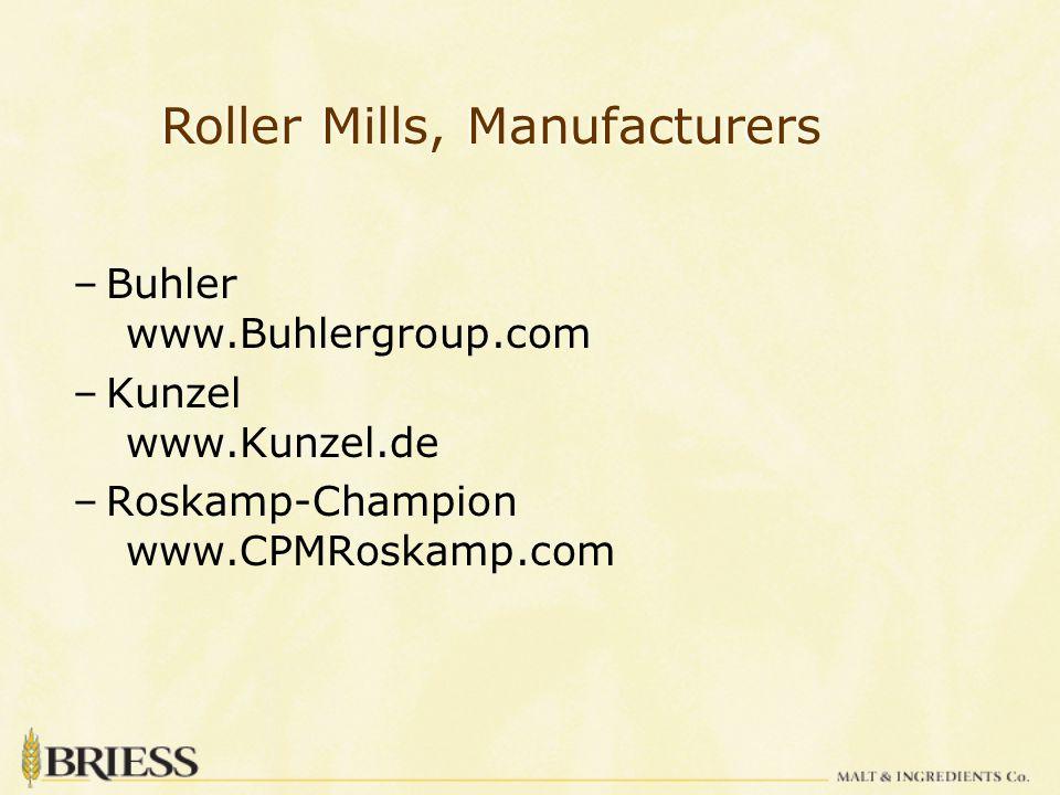 –Buhler www.Buhlergroup.com –Kunzel www.Kunzel.de –Roskamp-Champion www.CPMRoskamp.com Roller Mills, Manufacturers