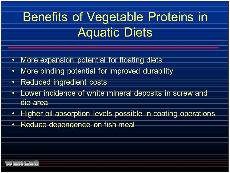 Benefits of Vegetable Proteins in Aquatic Diets More expansion potential for floating diets More binding potential for improved durability Reduced ing