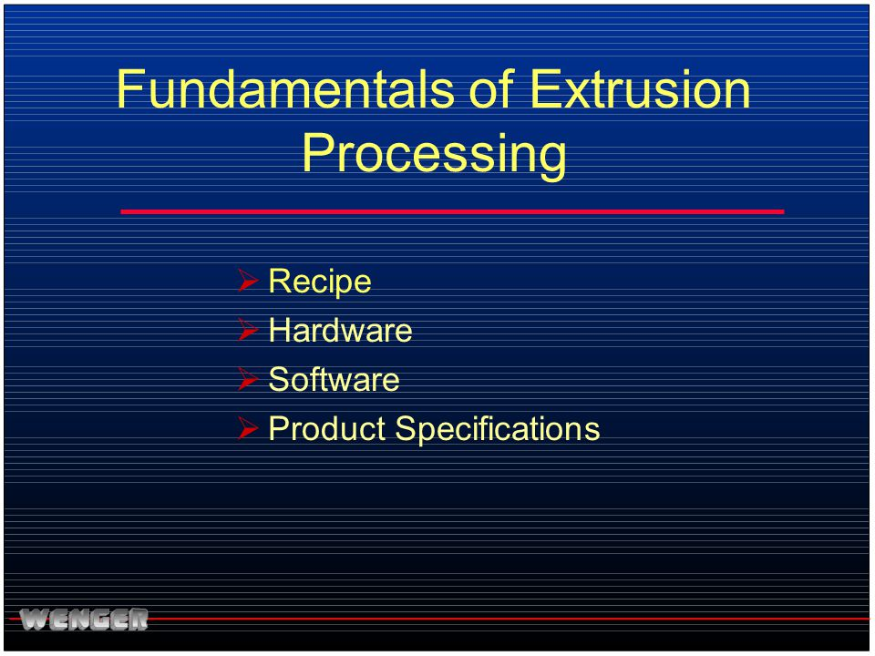  Recipe  Hardware  Software  Product Specifications Fundamentals of Extrusion Processing
