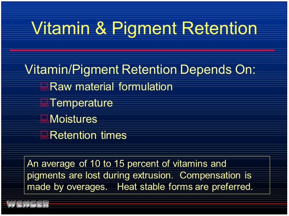 Vitamin & Pigment Retention Vitamin/Pigment Retention Depends On: :Raw material formulation :Temperature :Moistures :Retention times An average of 10