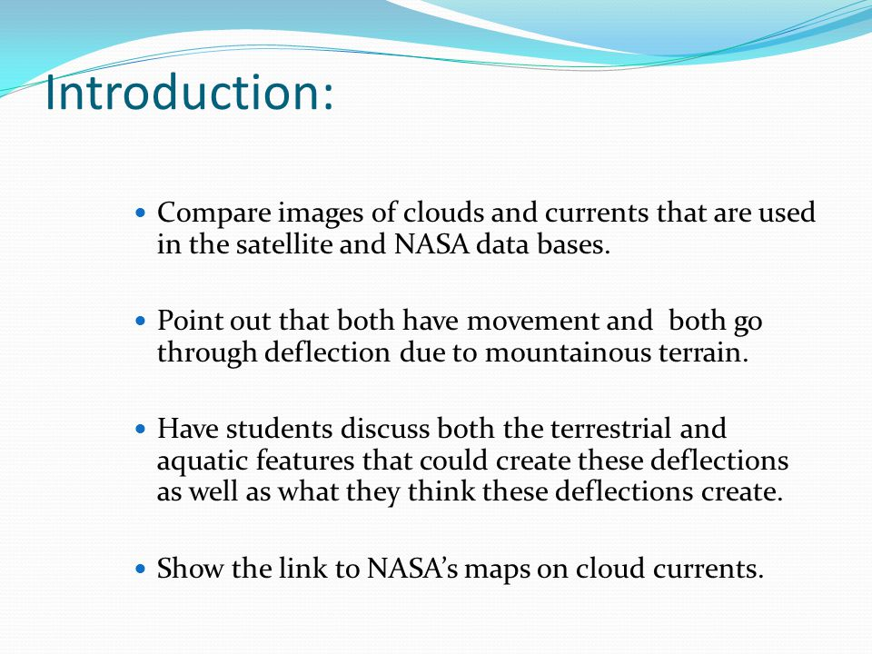 Introduction: Compare images of clouds and currents that are used in the satellite and NASA data bases. Point out that both have movement and both go