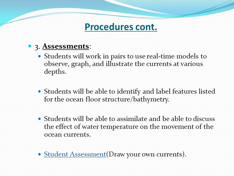 Procedures cont. 3. Assessments: Students will work in pairs to use real-time models to observe, graph, and illustrate the currents at various depths.
