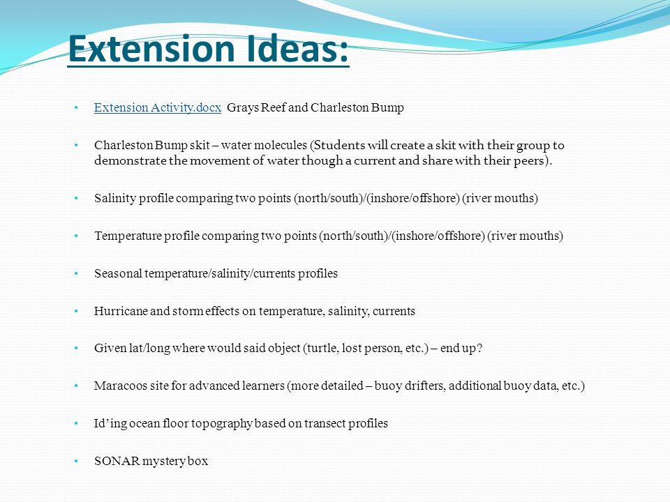 Extension Ideas: Extension Activity.docx Grays Reef and Charleston Bump Extension Activity.docx Charleston Bump skit – water molecules ( Students will create a skit with their group to demonstrate the movement of water though a current and share with their peers).