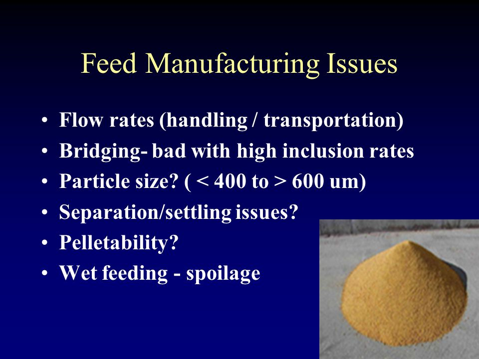 Feed Manufacturing Issues Flow rates (handling / transportation) Bridging- bad with high inclusion rates Particle size.