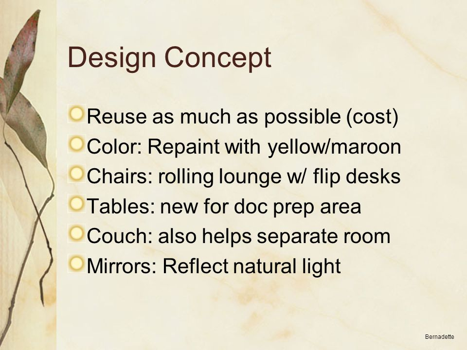 Design Concept Reuse as much as possible (cost) Color: Repaint with yellow/maroon Chairs: rolling lounge w/ flip desks Tables: new for doc prep area C