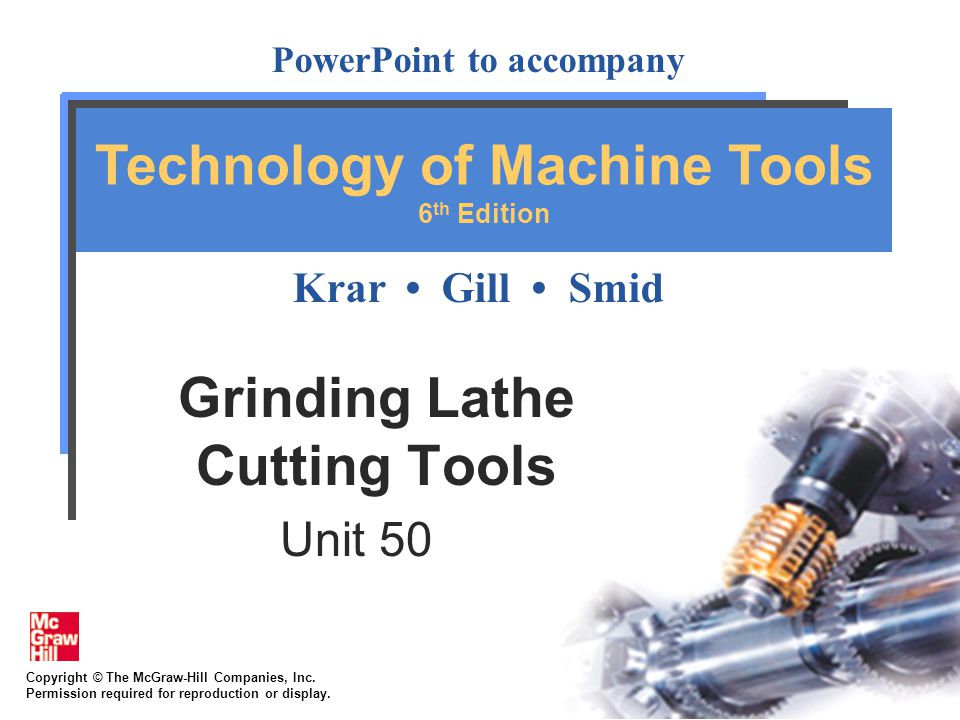 Copyright © The McGraw-Hill Companies, Inc. Permission required for reproduction or display. PowerPoint to accompany Krar Gill Smid Technology of Mach