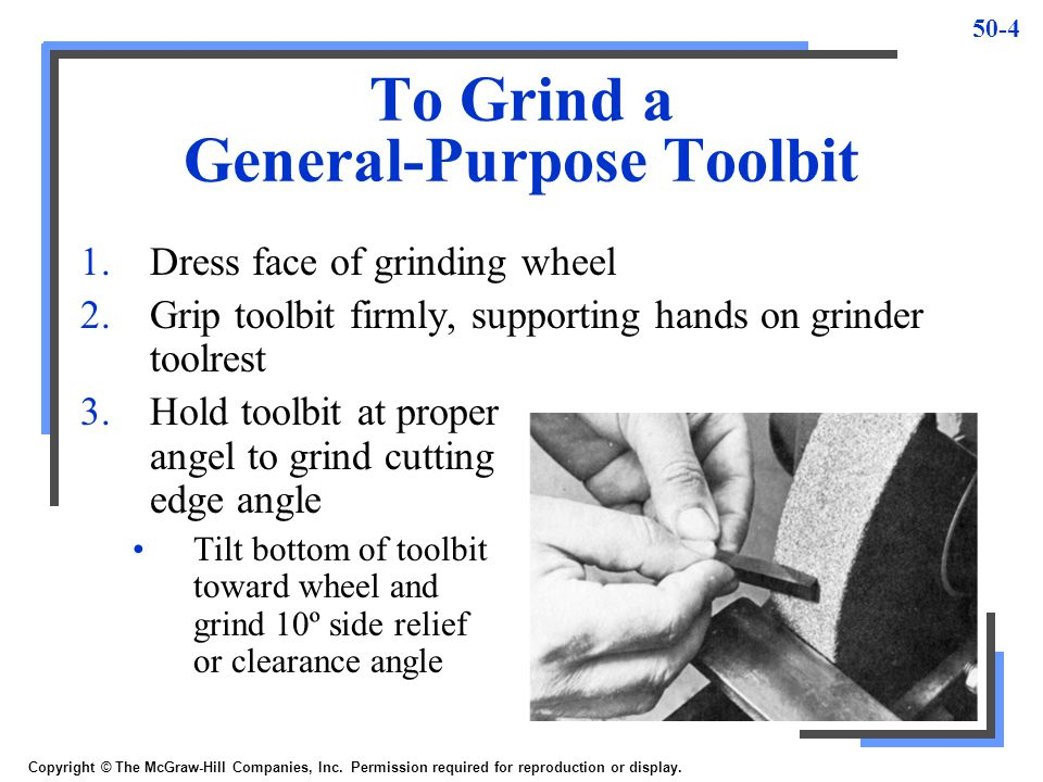 50-4 To Grind a General-Purpose Toolbit 1.Dress face of grinding wheel 2.Grip toolbit firmly, supporting hands on grinder toolrest 3.Hold toolbit at p