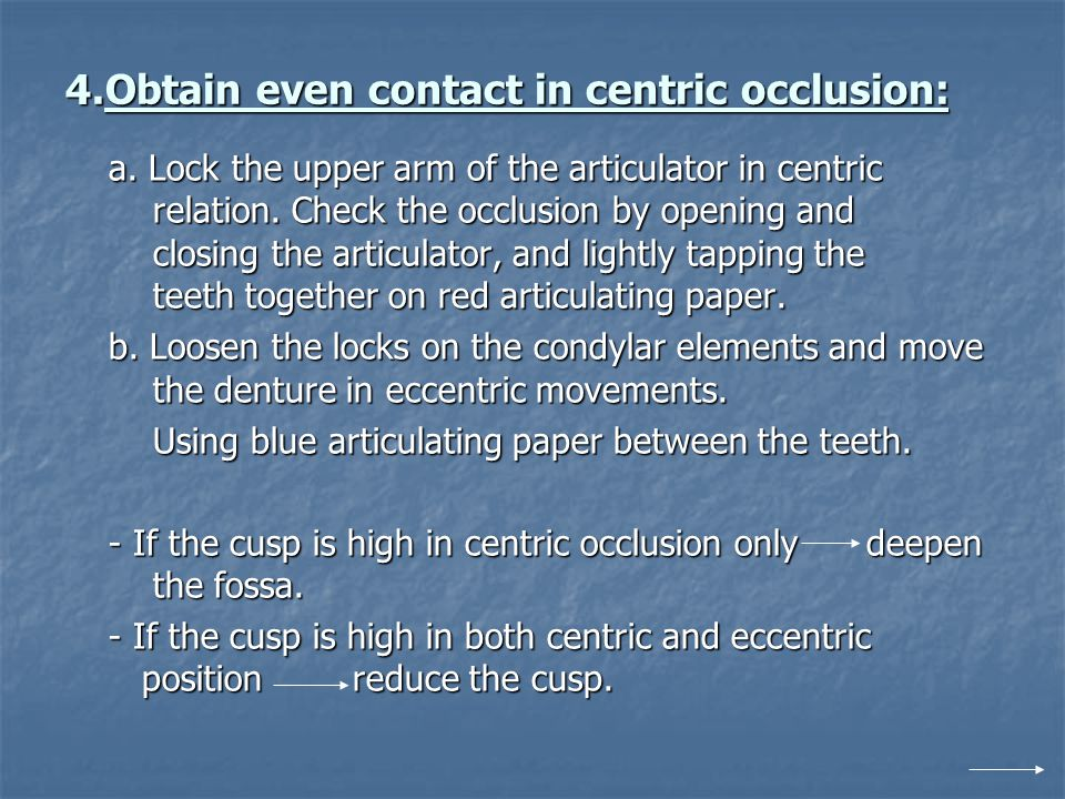 4.Obtain even contact in centric occlusion: a. Lock the upper arm of the articulator in centric relation. Check the occlusion by opening and closing t