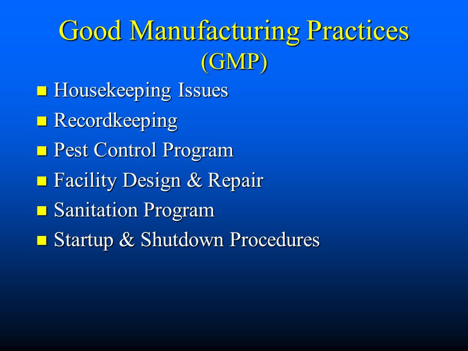 Good Manufacturing Practices (GMP) Housekeeping Issues Housekeeping Issues Recordkeeping Recordkeeping Pest Control Program Pest Control Program Facil