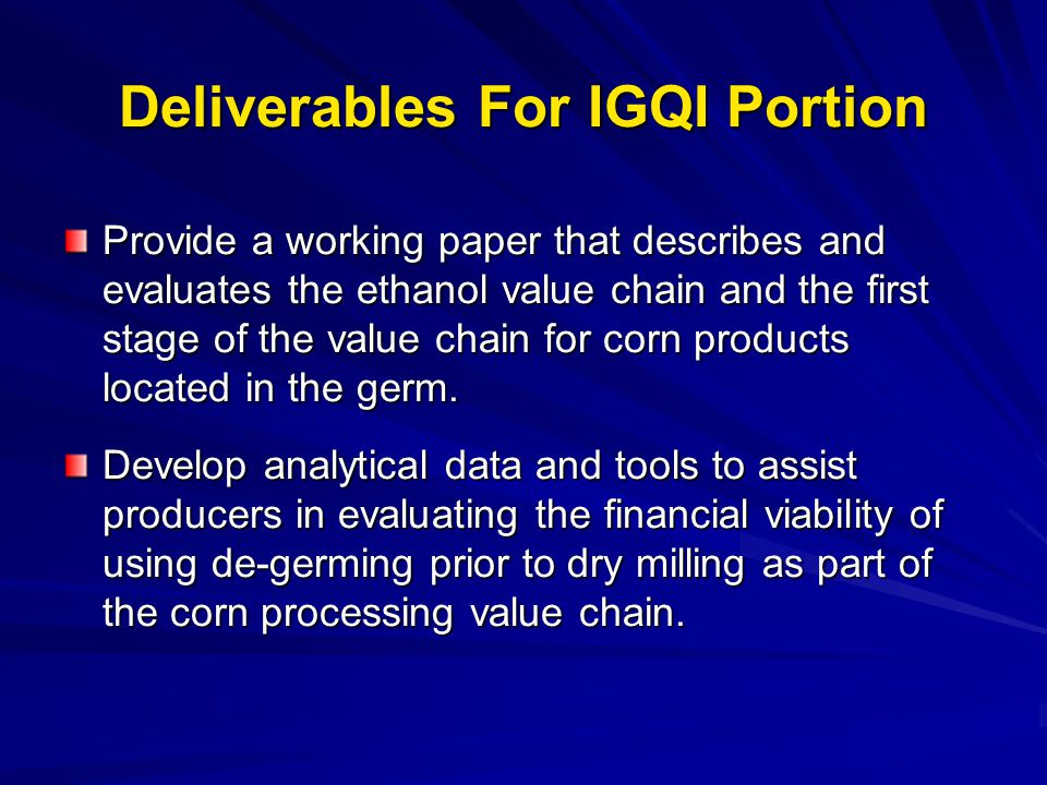 Deliverables For IGQI Portion Provide a working paper that describes and evaluates the ethanol value chain and the first stage of the value chain for