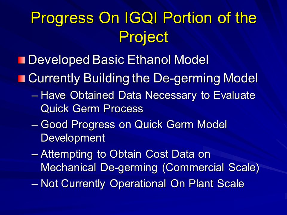 Progress On IGQI Portion of the Project Developed Basic Ethanol Model Currently Building the De-germing Model –Have Obtained Data Necessary to Evaluat