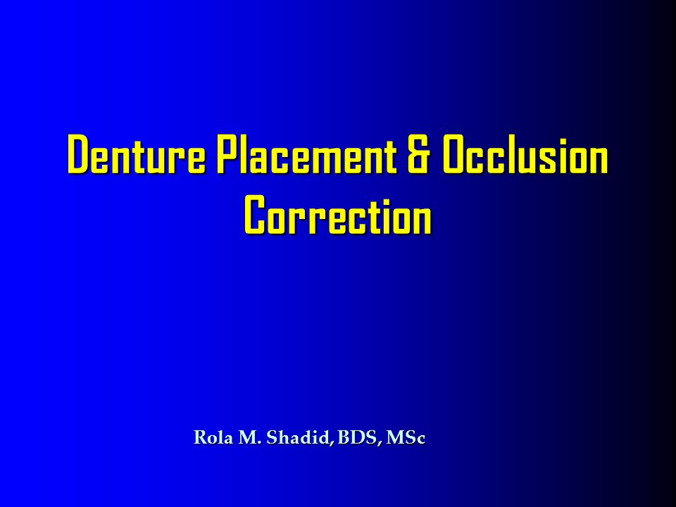 Denture Placement & Occlusion Correction Rola M. Shadid, BDS, MSc Rola M. Shadid, BDS, MSc