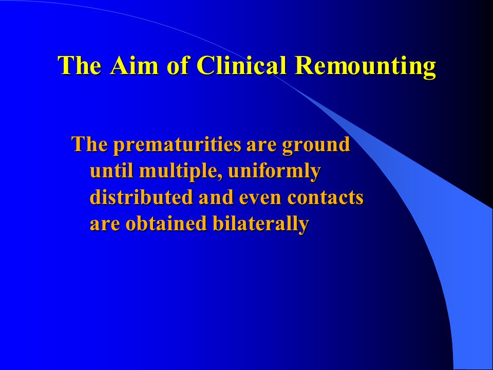 The Aim of Clinical Remounting The prematurities are ground until multiple, uniformly distributed and even contacts are obtained bilaterally