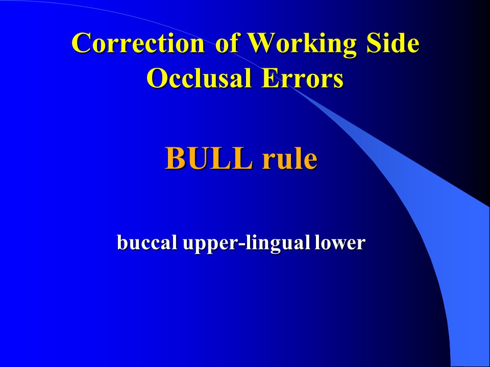 Correction of Working Side Occlusal Errors BULL rule buccal upper-lingual lower